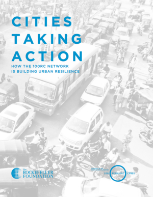 Cities Taking Action: How the 100RC Network is Building Urban Resilience
