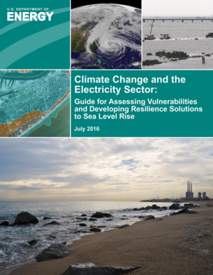 Climate Change and the Electricity Sector: DOE Guide for Assessing Vulnerabilities and Developing Resilience Solutions to Sea Level Rise