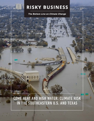 The Bottom Line on Climate Change - Come Heat and High Water: Climate Risk in the Southeastern U.S. and Texas