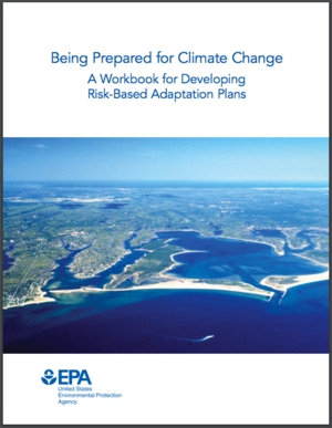Being Prepared for Climate Change: EPA Workbook for Developing Risk-Based Adaptation Plans