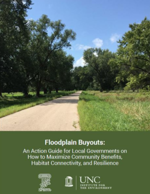 Floodplain Buyouts: An Action Guide for Local Governments on How to Maximize Community Benefits, Habitat Connectivity, and Resilience