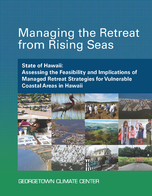 Managing the Retreat from Rising Seas — State of Hawaii: Assessing the Feasibility and Implications of Managed Retreat Strategies for Vulnerable Coastal Areas in Hawaii