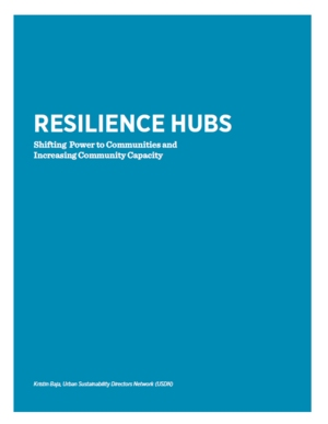 Resilience Hubs: Shifting Power to Communities and Increasing Community Capacity