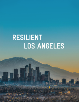 Resilient Los Angeles - 100RC Resilience Strategy for Los Angeles, California