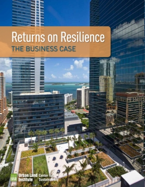 Urban Lands Institute: Returns on Resilience Initiative - the Business Case