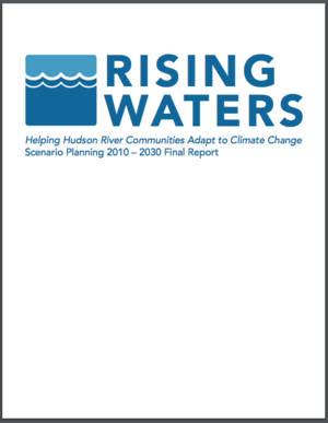 Rising Waters: Helping Hudson River Communities Adapt to Climate Change Scenario Planning 2010-2030, Final Report