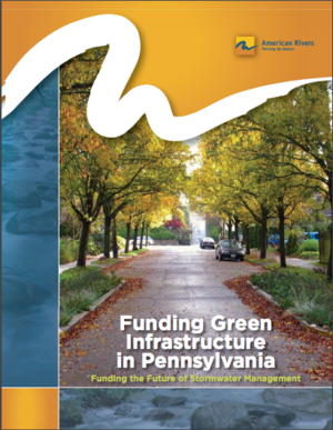 Funding Green Infrastructure in Pennsylvania: Funding the Future of Stormwater Management