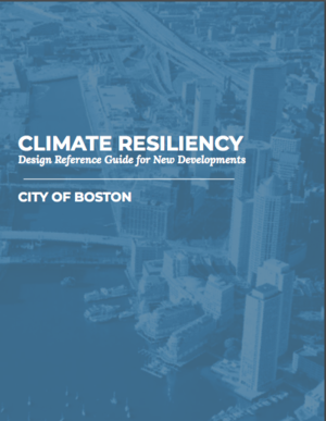 Climate Resiliency: Design Reference Guide for New Developments in Boston, Massachusetts