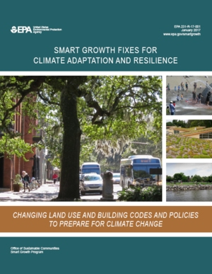 Smart Growth Fixes for Climate Adaptation and Resilience: Changing Land Use and Building Codes and Policies to Prepare for Climate Change