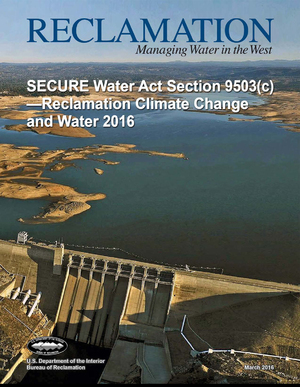SECURE Water Act Section 9503-Reclamation Climate Change and Water 2016