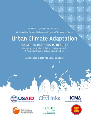 Urban Climate Adaptation - From Risk Barriers to Results - Managing the Social, Political, Environmental and Financial Risks of Urban Infrastructure: A Resource Guide for Local Leaders